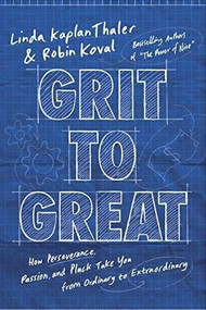 Grit to Great (How Perseverance, Passion, and Pluck Take You from Ordinary to Extraordinary) by Linda Kaplan Thaler, Robin Koval, 9780804139120