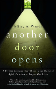 Another Door Opens (A Psychic Explains How Those in the World of Spirit Continue to Impact Our Lives) by Jeffrey A. Wands, 9780743279659