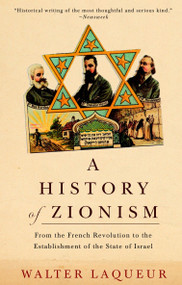 A History of Zionism (From the French Revolution to the Establishment of the State of Israel) by Walter Laqueur, 9780805211498