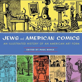Jews and American Comics (An Illustrated History of an American Art Form) by Paul Buhle, 9781595583314