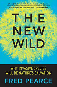 The New Wild (Why Invasive Species Will Be Nature's Salvation) - 9780807039557 by Fred Pearce, 9780807039557