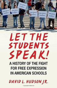 Let the Students Speak! (A History of the Fight for Free Expression in American Schools) by David L. Hudson, 9780807044544
