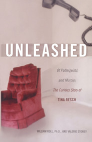 Unleashed (Of Poltergeists and Murder: The Curious Story of Tina Resch) by William Roll, Valerie Storey, 9780743482943