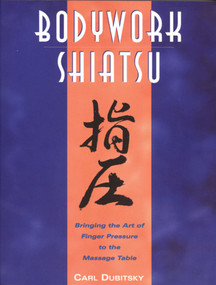 BodyWork Shiatsu (Bringing the Art of Finger Pressure to the Massage Table) by Carl Dubitsky, 9780892815265
