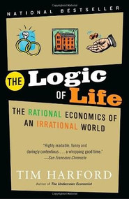 The Logic of Life (The Rational Economics of an Irrational World) by Tim Harford, 9780812977875