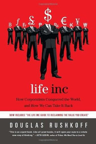 Life Inc (How Corporatism Conquered the World, and How We Can Take It Back) by Douglas Rushkoff, 9780812978506