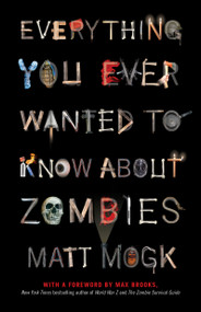 Everything You Ever Wanted to Know About Zombies by Matt Mogk, 9781451641578