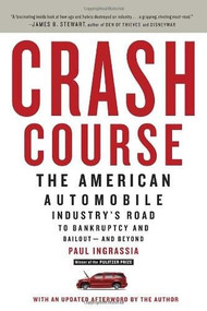 Crash Course (The American Automobile Industry's Road to Bankruptcy and Bailout-and Beyond) by Paul Ingrassia, 9780812980752