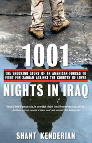 1001 Nights in Iraq (The Shocking Story of an American Forced to Fight for Saddam Against the Country He Loves) by Shant Kenderian, 9781416540199