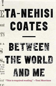 Between the World and Me by Ta-Nehisi Coates, 9780812993547