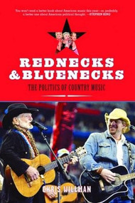 Rednecks & Bluenecks (The Politics of Country Music) by Chris Willman, 9781595580177