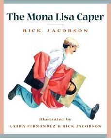 The Mona Lisa Caper by Rick Jacobson, Laura Fernandez, Rick Jacobson, 9780887767265