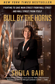 Bull by the Horns (Fighting to Save Main Street from Wall Street and Wall Street from Itself) by Sheila Bair, 9781451672497
