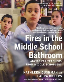 Fires in the Middle School Bathroom (Advice for Teachers from Middle Schoolers) by Kathleen Cushman, Laura Rogers, 9781595584830
