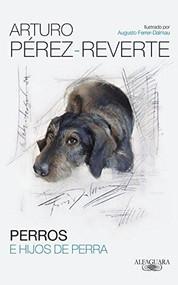 Perros e hijos de perra / Dogs and Sons of Bitches by Arturo Pérez-Reverte, 9786071135445