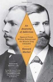 An Anatomy of Addiction (Sigmund Freud, William Halsted, and the Miracle Drug, Cocaine) by Howard Markel, 9781400078790