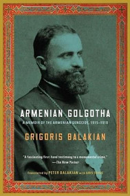 Armenian Golgotha (A Memoir of the Armenian Genocide, 1915-1918) by Grigoris Balakian, Peter Balakian, 9781400096770