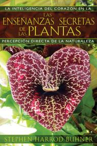 Las enseñanzas secretas de las plantas (La inteligencia del corazón en la percepción directa de la naturaleza) by Stephen Harrod Buhner, 9781594774140