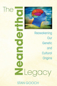 The Neanderthal Legacy (Reawakening Our Genetic and Cultural Origins) by Stan Gooch, 9781594771859