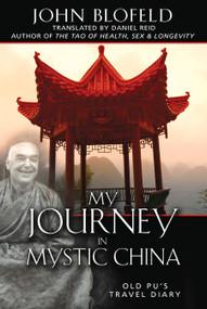 My Journey in Mystic China (Old Pu's Travel Diary) by John Blofeld, Daniel Reid, Chungliang Al Huang, 9781594771576