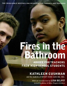 Fires in the Bathroom (Advice for Teachers from High School Students) by Kathleen Cushman, 9781565849969