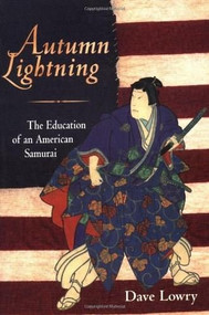 Autumn Lightning (The Education of an American Samurai) by Dave Lowry, 9781570621154