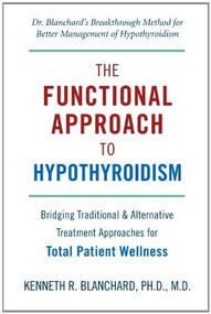 Functional Approach to Hypothyroidism (Bridging Traditional and Alternative Treatment Approaches for Total Patient Wellness) by Kenneth Blanchard M.D., 9781578263875
