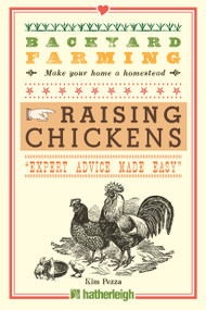 Backyard Farming: Raising Chickens (From Building Coops to Collecting Eggs and More) by Kim Pezza, 9781578264445