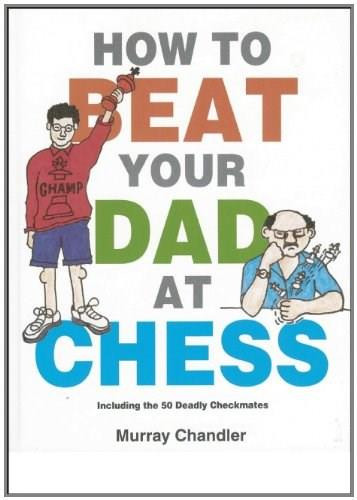 How to Beat Your Dad at Chess by Murray Chandler, 9781901983050