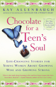 Chocolate For A Teens Soul (Lifechanging Stories For Young Women About Growing Wise And Growing Strong) by Kay Allenbaugh, 9780684870816