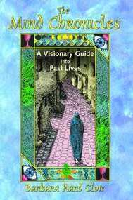 The Mind Chronicles (A Visionary Guide into Past Lives) by Barbara Hand Clow, 9781591430667