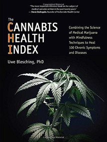 The Cannabis Health Index (Combining the Science of Medical Marijuana with Mindfulness Techniques To Heal 100 Chronic Symptoms and Diseases) by Uwe Blesching, 9781583949627