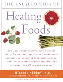 Encyclopedia of Healing Foods by Michael T. Murray, Joseph Pizzorno, Lara Pizzorno, 9780743480529