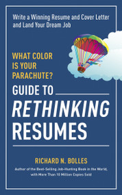What Color Is Your Parachute? Guide to Rethinking Resumes (Write a Winning Resume and Cover Letter and Land Your Dream Interview) by Richard N. Bolles, 9781607746577