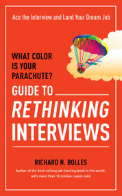 What Color Is Your Parachute? Guide to Rethinking Interviews (Ace the Interview and Land Your Dream Job) by Richard N. Bolles, 9781607746591