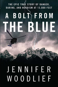 A Bolt from the Blue (The Epic True Story of Danger, Daring, and Heroism at 13,000 Feet) by Jennifer Woodlief, 9781451607086