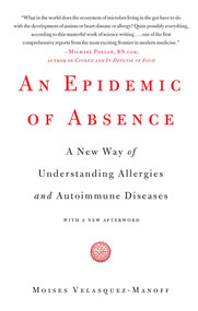 An Epidemic of Absence (A New Way of Understanding Allergies and Autoimmune Diseases) by Moises Velasquez-Manoff, 9781439199398
