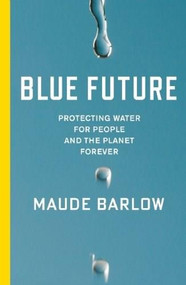 Blue Future (Protecting Water for People and the Planet Forever) by Maude Barlow, 9781595589477
