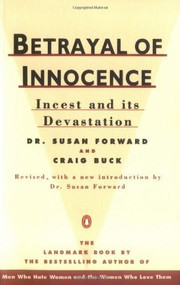 Betrayal of Innocence (Incest and Its Devastation; Revised Edition) by Susan Forward, Craig Buck, 9780140110029