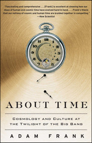About Time (Cosmology and Culture at the Twilight of the Big Bang) by Adam Frank, 9781439169605