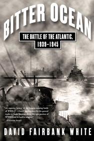 Bitter Ocean (The Battle of the Atlantic, 1939-1945) by David Fairbank White, 9780743229302