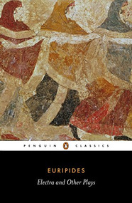 Electra and Other Plays (Euripides) by Euripides, John Davie, Richard Rutherford, Richard Rutherford, 9780140446685