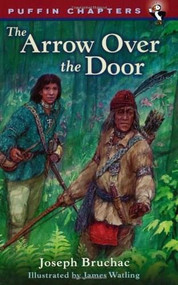 Arrow over the Door by Joseph Bruchac, James Watling, 9780141305714