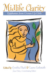 Midlife Clarity (Epiphanies From Grown-Up Girls) by Cynthia Black, Laura Carlsmith, Jane Foley, 9781582700762