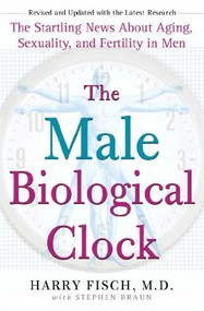 The Male Biological Clock (The Startling News About Aging, Sexuality, and Fertility in Men) by Harry Fisch, Stephen Braun, 9781439101759