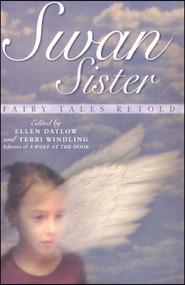 Swan Sister (Fairy Tales Retold) by Ellen Datlow, Terri Windling, 9781481401661