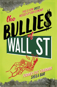 The Bullies of Wall Street (This Is How Greed Messed Up Our Economy) - 9781481400862 by Sheila Bair, 9781481400862