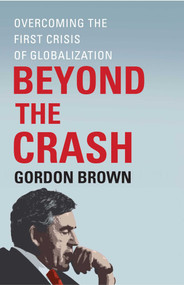 Beyond the Crash (Overcoming the First Crisis of Globalization) by Gordon Brown, 9781451624069
