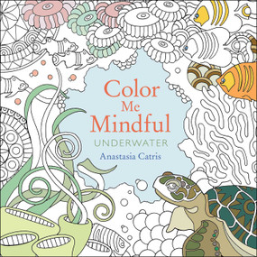 Color Me Mindful: Underwater by Anastasia Catris, 9781501130878