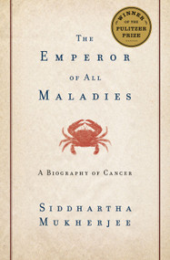 The Emperor of All Maladies (A Biography of Cancer) by Siddhartha Mukherjee, 9781439107959